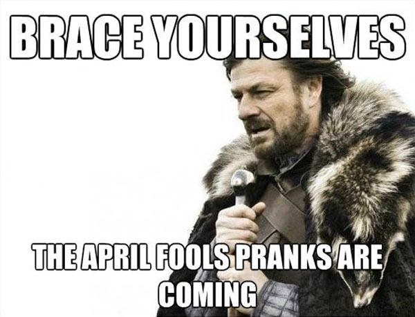 brace-your-selves-the-april-fools-pranks-are-coming