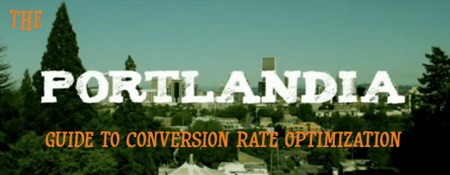 Portlandia Guide To Conversion Rate Optimization