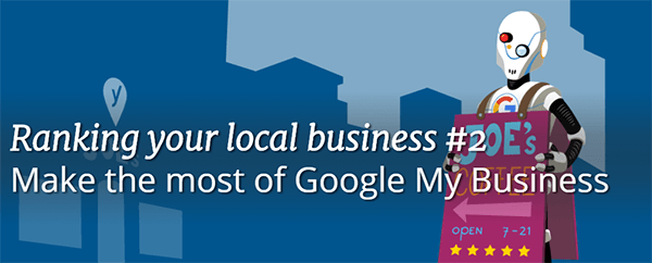 Ranking your local business part 2 - Google My Business